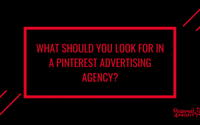 What Should You Look for in a Pinterest Advertising Agency?